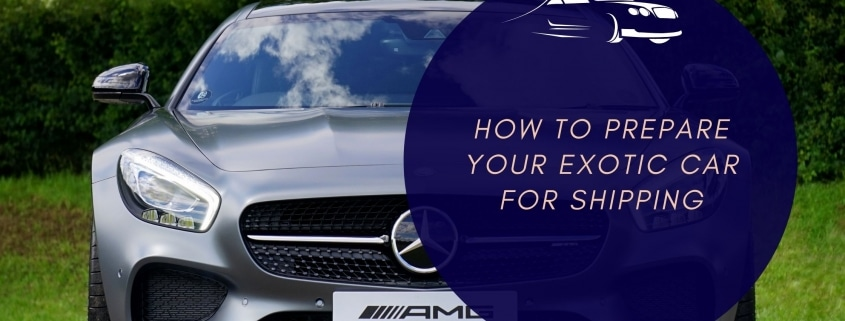 How to prepare your Exotic Car for Shipping