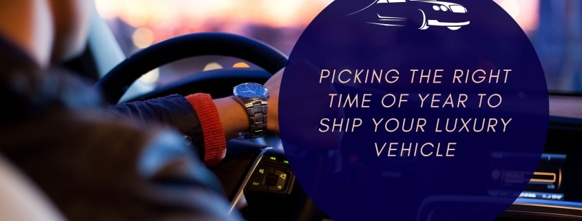 Picking the right Time of Year to Ship Your Luxury Vehicle